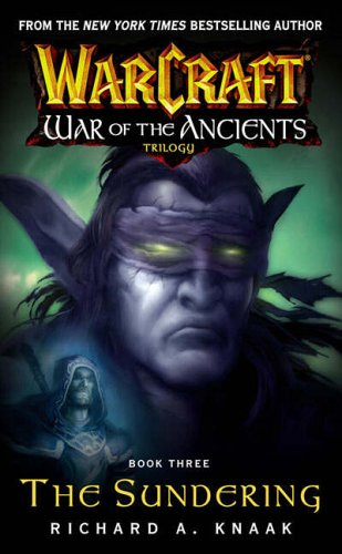 Warcraft: War of the Ancients: Bk. 3: The Sundering by Richard A. Knaak