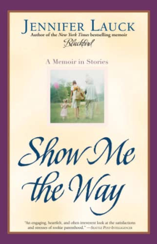 Show Me the Way By Jennifer Lauck