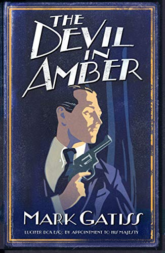 The Devil in Amber: A Lucifer Box Novel By Mark Gatiss