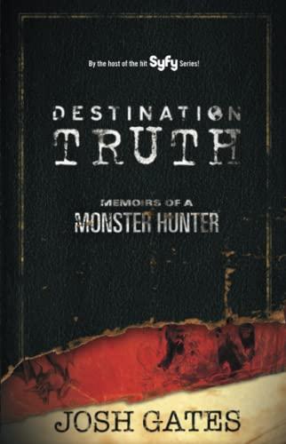 Destination Truth By Josh Gates