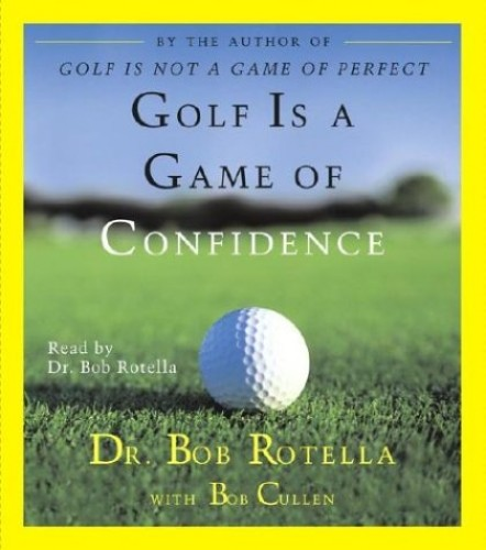 Golf Is a Game of Confidence By Read by Dr Bob Rotella