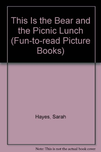 This Is the Bear and the Picnic Lunch (Fun-to-read Picture Books) By Sarah Hayes