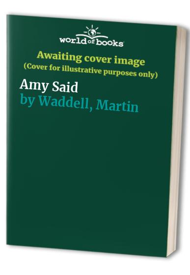 Amy Said By Martin Waddell