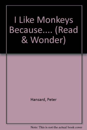 I Like Monkeys Because.... (Read & Wonder) by Peter Hansard
