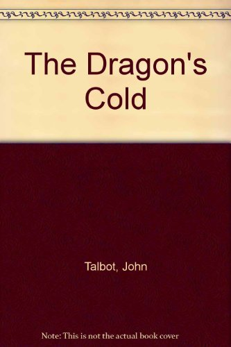 The Dragon's Cold by John Talbot