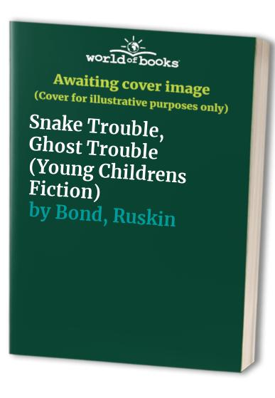 Snake Trouble, Ghost Trouble By Ruskin Bond