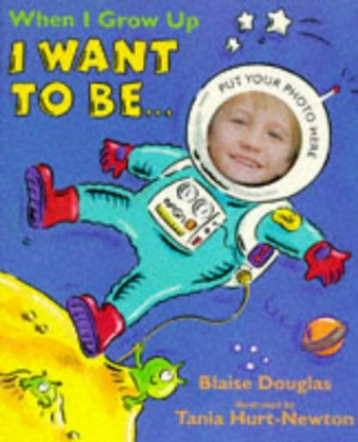 When I Grow Up I Want to be.... by Blaise Douglas