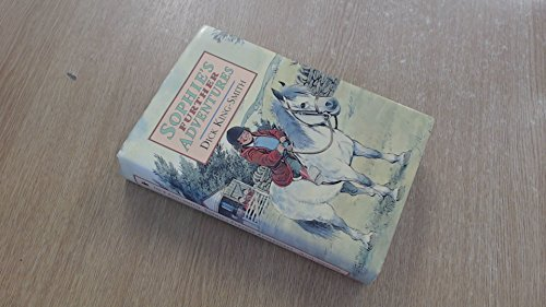 Sophie's Further Adventures: Sophie in the Saddle, Sophie is Seven & Sophie's Lucky By Dick.  David Parkins. King-Smith