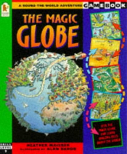 The Magic Globe (A Round-the-world Adventure Gamebook) by Heather Maisner