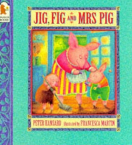 Jig, Fig And Mrs Pig By Peter Hansard