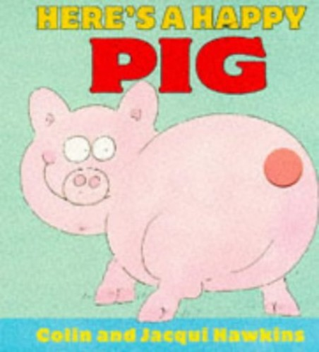 Here's A Happy Pig By Hawkins Colin