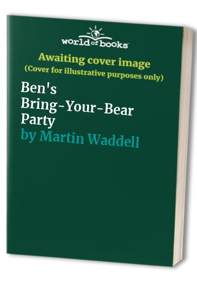 Ben's Bring Your Bear Party By Waddell Martin
