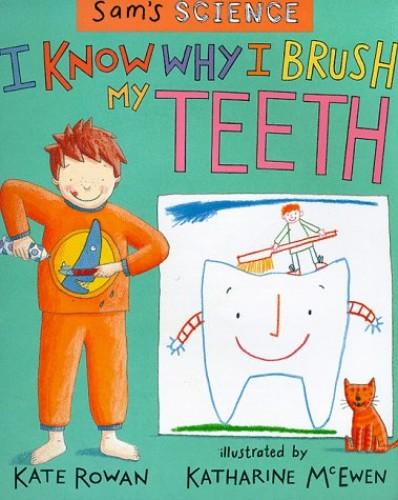 I Know Why I Brush My Teeth By Kate Rowan