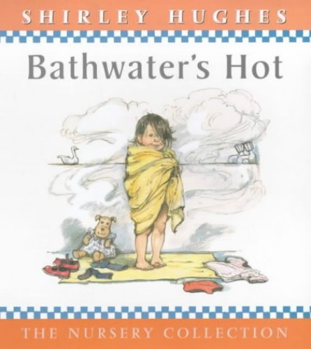 Bathwater's Hot by Shirley Hughes