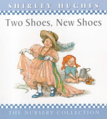 Two Shoes, New Shoes (The Nursery Collection) by Shirley Hughes