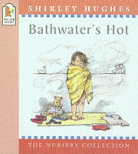 Bathwater's Hot (Nursery Collection) By Shirley Hughes