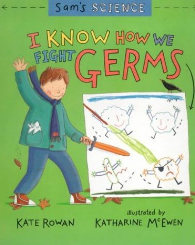 Sam's Science: I Know How We Fight Germs By Kate Rowan