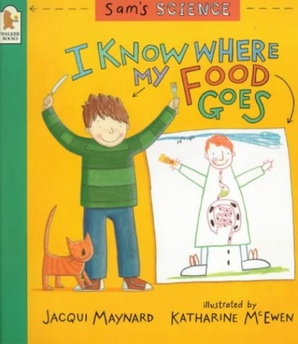 Sam's Science: I Know Where My Food Goes By Jacqui Maynard