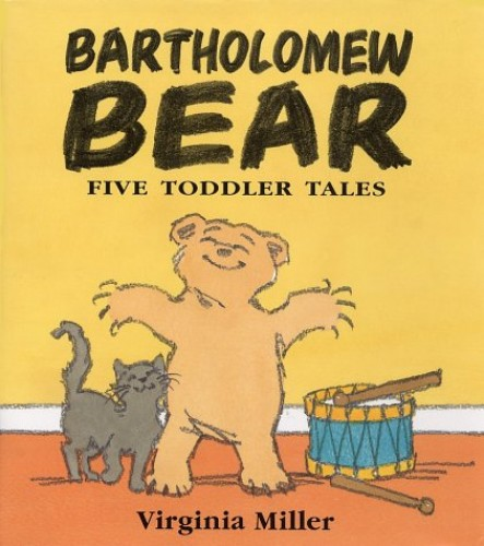 Bartholomew Bear:On Your Potty!,Eat Your Dinner!,Get into Bed!,Be Gentle!,I Love You Just the Way Gentle!,I Love You Just the Way You Are By Virginia Miller