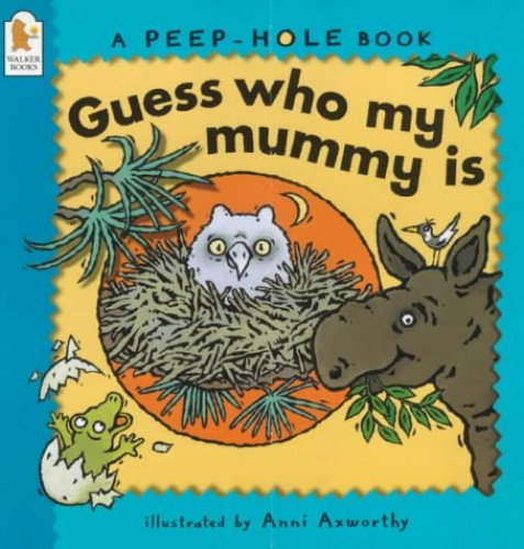 Guess Who My Mummy Is? By Axworthy Anni