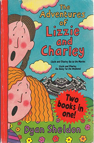 The Adventures of Lizzie and Charley: Lizzie and Charley Go to the Movies & Lizzie and Charley Go Away for the Weekend By DYAN SHELDON