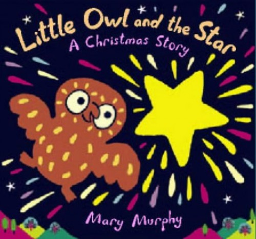 Little Owl And The Star By Mary Murphy