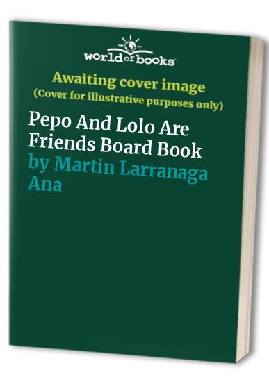 Pepo And Lolo Are Friends Board Book By Martin Larranaga Ana