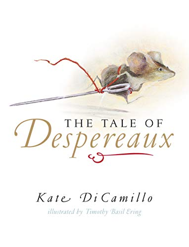 The Tale of Despereaux: Being the Story of a Mouse, a Princess, Some Soup, and a Spool of Thread by Kate DiCamillo