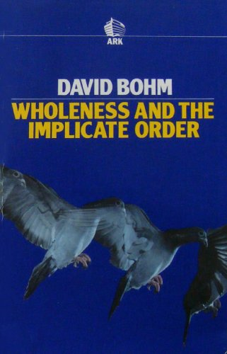 Wholeness and the Implicate Order By David Bohm