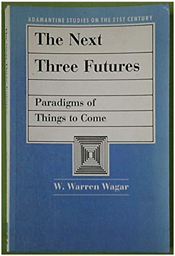 The Next Three Futures By W. Warren Wagar
