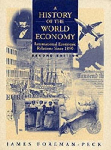A History of the World Economy: International Economic Relations since 1850 by James Foreman-Peck