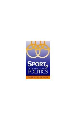 Sport and International Politics By Barrie Houlihan