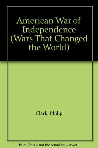 American War of Independence By Philip Clark