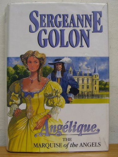 Angelique : The Marquise of the Angels . By Sergeanne Golon