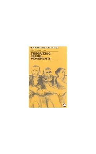 Theorizing Social Movements By Joe Foweraker