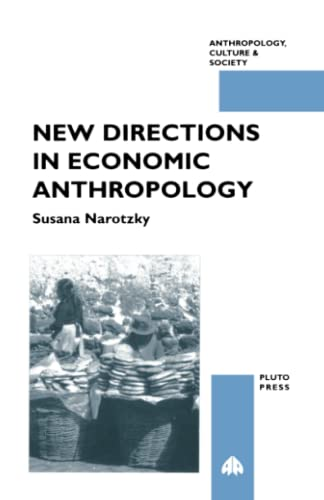 New Directions in Economic Anthropology By Susana Narotzky