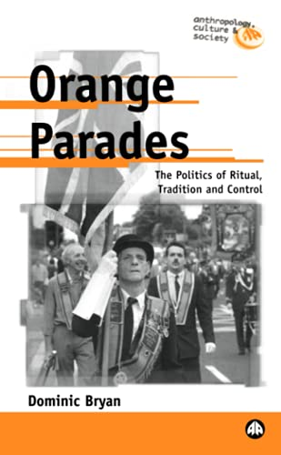 ORANGE PARADES: The Politics of Ritual, Tradition a by Bryan, Dominic 0745314139
