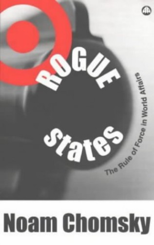 Rogue States: The Rule of Force in World Affairs (Chomsky Perspectives) By Noam Chomsky