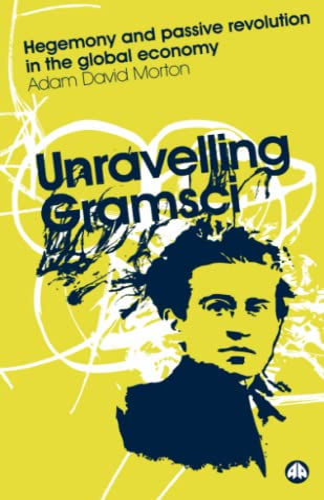 Unravelling Gramsci By Adam David Morton