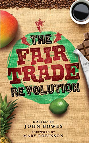 The Fair Trade Revolution By Edited by John Bowes