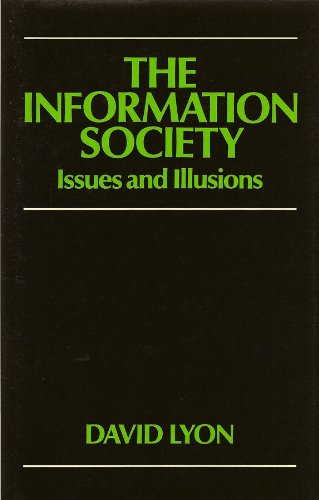 The Information Society: Issues and Illusions: Ideas and Illusions By David Lyon