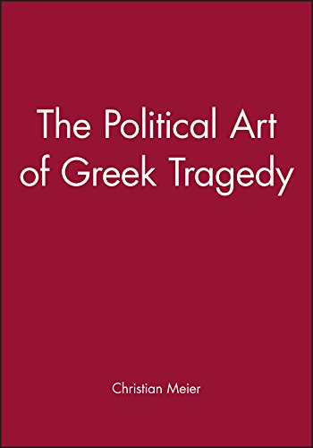 The Political Art of Greek Tragedy By Christian Meier