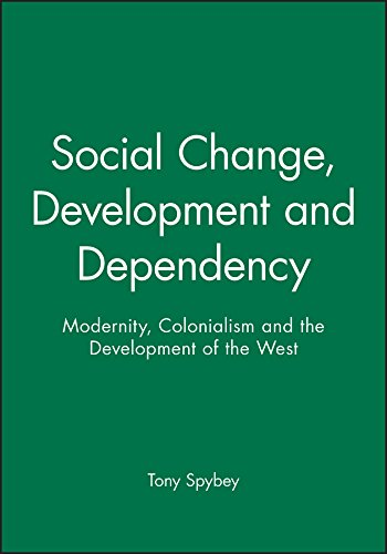 Social Change, Development and Dependency: Modernity, Colonialism and the Development of the West By Tony Spybey