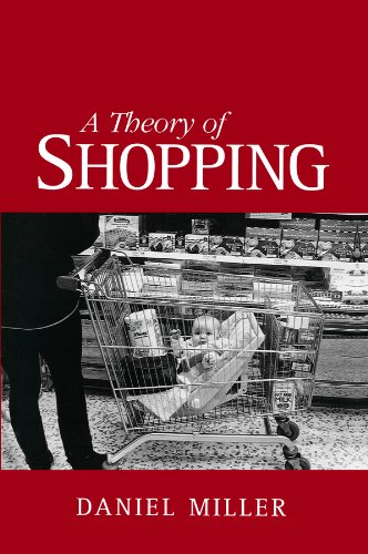 A Theory of Shopping By Daniel Miller