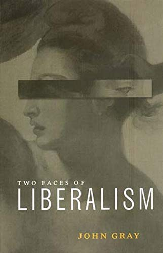 The Two Faces of Liberalism By John Gray