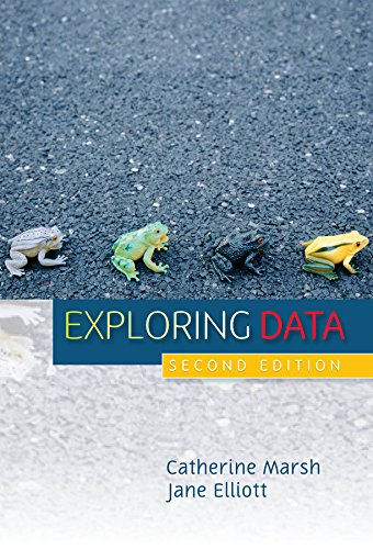 Exploring Data: An Introduction to Data Analysis for Social Scientists By Catherine Marsh
