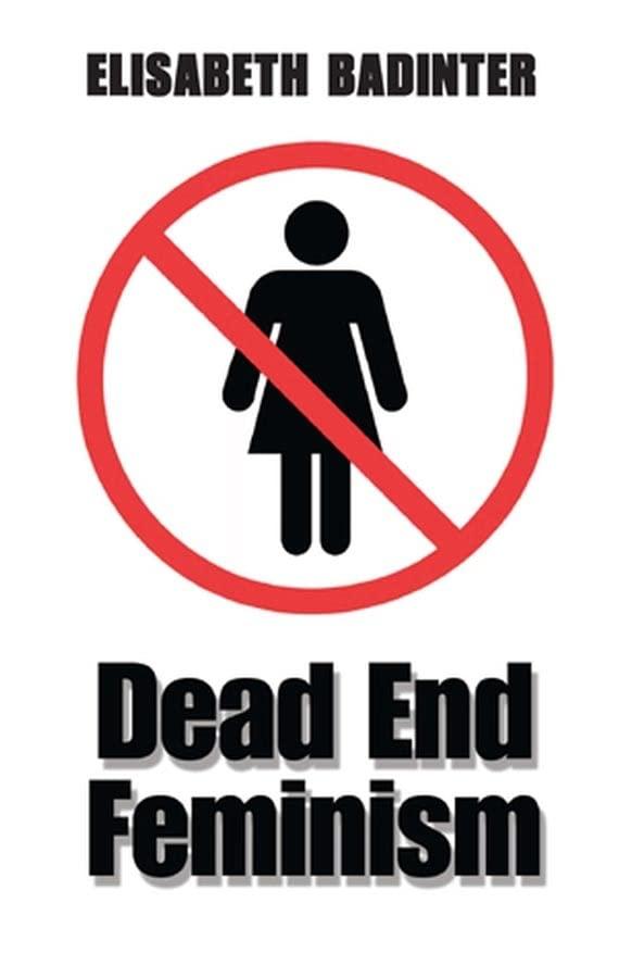 Dead End Feminism By Elisabeth Badinter
