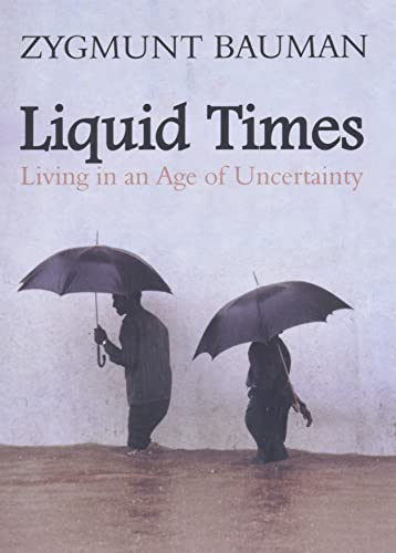 Liquid Times: Living in an Age of Uncertainty By Zygmunt Bauman