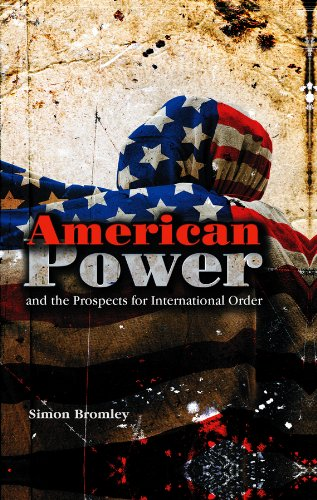 American Power and the Prospects for International Order By Simon Bromley