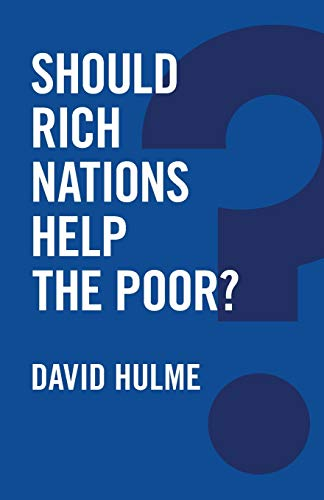 Should Rich Nations Help the Poor? By David Hulme